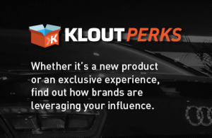 Klout Perks: Whether it's a new products ot an exclusive expereince, find out how brands are leveraging your influence.
